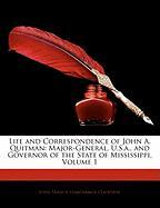 Life and Correspondence of John A. Quitman: Major-General, U.S.A., and Governor of the State of Mississippi, Volume 1 - Claiborne, John Francis Hamtramck
