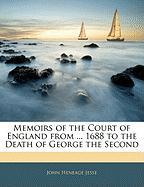 Memoirs of the Court of England from ... 1688 to the Death of George the Second - Jesse, John Heneage