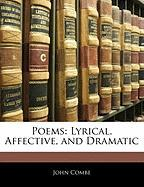 Poems: Lyrical, Affective, and Dramatic - Combe, John