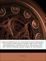 Some Chronicles of the Cory Family Relating to Eliakim and Sarah Sayre Cory and Their Descendants, Westfield, N.J., Ballston Spa, N.Y.: With Others from