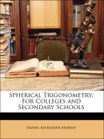 Spherical Trigonometry: For Colleges and Secondary Schools - Murray, Daniel Alexander