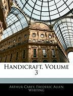 Handicraft, Volume 3 - Carey, Arthur; Whiting, Frederic Allen