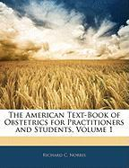 The American Text-Book of Obstetrics for Practitioners and Students, Volume 1 - Norris, Richard C.