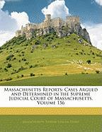 Massachusetts Reports: Cases Argued and Determined in the Supreme Judicial Court of Massachusetts, Volume 156
