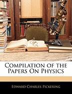 Compilation of the Papers on Physics - Pickering, Edward