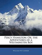 Percy Hamilton; Or, the Adventures of a Westminster Boy - Lennox, William Pitt