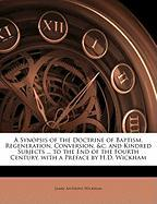 A  Synopsis of the Doctrine of Baptism, Regeneration, Conversion, &C. and Kindred Subjects ... to the End of the Fourth Century. with a Preface by H.