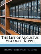 The Life of Augustus, Viscount Keppel - Keppel, Thomas; Keppel, Augustus