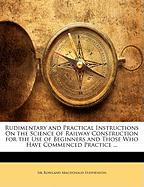 Rudimentary and Practical Instructions on the Science of Railway Construction for the Use of Beginners and Those Who Have Commenced Practice ... - Stephenson, Rowland MacDonald