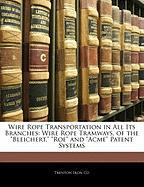 Wire Rope Transportation in All Its Branches: Wire Rope Tramways, of the