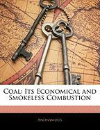 Coal: Its Economical and Smokeless Combustion - Anonymous