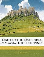 Light in the East: India, Malaysia, the Philippines - Anonymous