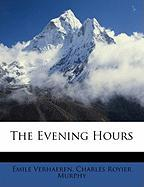The Evening Hours - Verhaeren, Mile; Murphy, Charles Royier