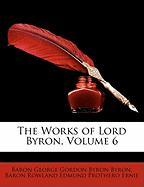 The Works of Lord Byron, Volume 6 - Byron, Baron George Gordon Byron; Ernie, Baron Rowland Edmund Prothero
