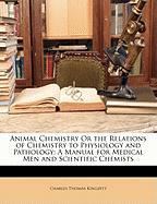 Animal Chemistry or the Relations of Chemistry to Physiology and Pathology: A Manual for Medical Men and Scientific Chemists