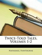 Twice-Told Tales, Volumes 1-2 - Hawthorne, Nathaniel