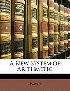 A New System of Arithmetic - Walker, J.