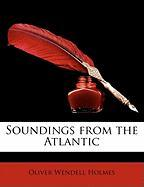 Soundings from the Atlantic - Holmes, Oliver Wendell, Jr.