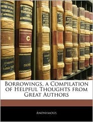 Borrowings, a Compilation of Helpful Thoughts from Great Authors