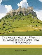 The Money Market: What It Is, What It Does, and How It Is Managed - Market, Money