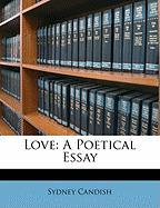 Love: A Poetical Essay - Candish, Sydney