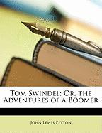 Tom Swindel; Or, the Adventures of a Boomer - Peyton, John Lewis