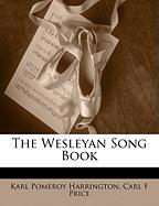 The Wesleyan Song Book - Harrington, Karl Pomeroy; Price, Carl F.