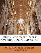 The King's Table: Papers on Frequent Communion - Dwight, Walter