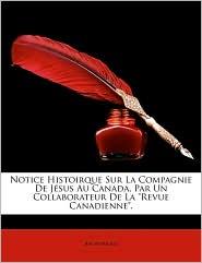 """Notice Histoirque Sur La Compagnie de Jsus Au Canada, Par Un Collaborateur de La """"Revue Canadienne."""""""