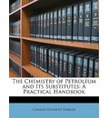 The Chemistry of Petroleum and Its Substitutes: A Practical Handbook