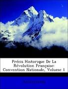 Prcis Historique de La Rvolution Franaise: Convention Nationale, Volume 1