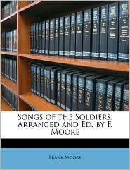 Songs of the Soldiers, Arranged and Ed. by F. Moore