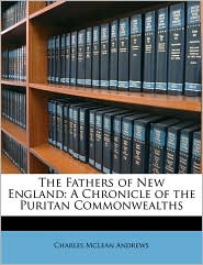 The Fathers of New England: A Chronicle of the Puritan Commonwealths