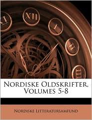 Nordiske Oldskrifter, Volumes 5-8