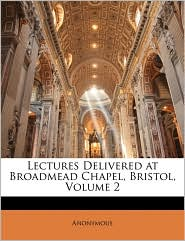Lectures Delivered at Broadmead Chapel, Bristol, Volume 2
