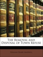 The Removal and Disposal of Town Refuse - Maxwell, William Henry