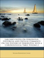 Larcher's Notes On Herodotus: Historical and Critical Comments On the History of Herodotus, with a Chronological Table, Volume 2