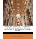 Systematic Theology: A Compendium and Commonplace-Book Designed for the Use of Theological Students, Volume 3