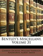 Bentley's Miscellany, Volume 31 - Dickens, Charles; Ainsworth, William Harrison; Smith, Albert