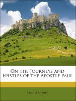 On the Journeys and Epistles of the Apostle Paul - Sharpe, Samuel