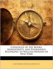 Catalogue of the Books, Manuscripts, and Engravings Belonging to William Menzies of New York