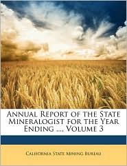 Annual Report of the State Mineralogist for the Year Ending ..., Volume 3