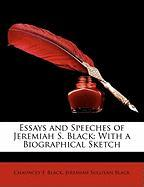 Essays and Speeches of Jeremiah S. Black: With a Biographical Sketch - Black, Chauncey F.; Black, Jeremiah S.