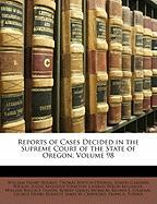 Reports of Cases Decided in the Supreme Court of the State of Oregon, Volume 98 - Holmes, William Henry; Odeneal, Thomas Benton