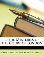 The Mysteries of the Court of London - Reynolds, George W. M.