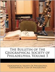 The Bulletin of the Geographical Society of Philadelphia, Volume 5