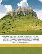 Declaration of Rights of American Colonies, 1765 and 1774, Declaration of Independence, Articles of Confederation, Constitution of the United States a - California