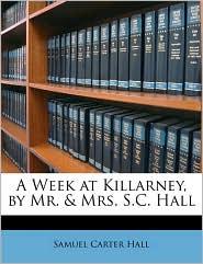 A Week at Killarney, by Mr. & Mrs. S.C. Hall