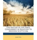 The Nature of the Bible, Considered in Relation to Modern Scepticism