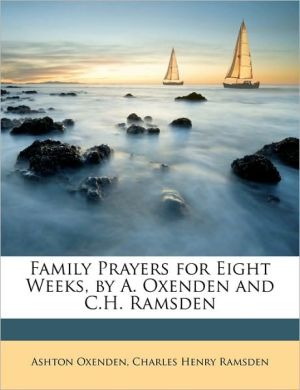 Family Prayers for Eight Weeks, by A. Oxenden and C.H. Ramsden